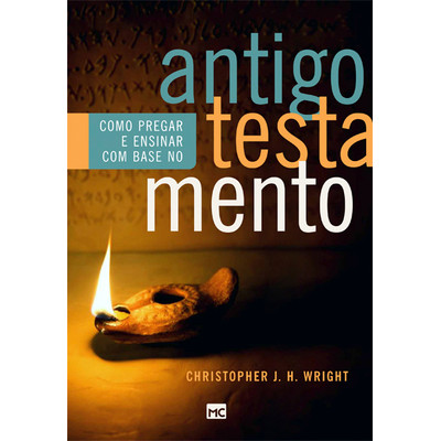 Como Pregar e Ensinar Com Base no Antigo Testamento - Christopher J. H. Wright