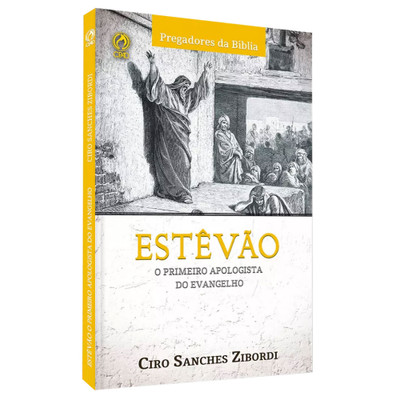 Estevão O Primeiro Apologista do Evangelho - Ciro Sanches Zibordi