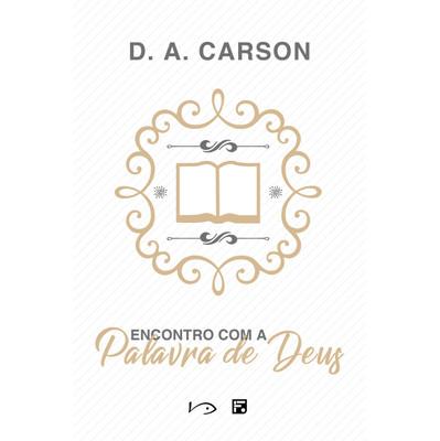 Encontro com a Palavra de Deus - D.A Carson
