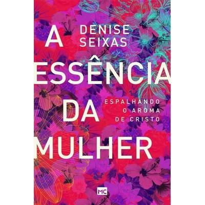 A Essência da Mulher - Denise Seixas