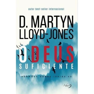 O Deus Suficiente - D. Martyn Lloyd Jones