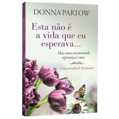 Esta não é a vida que eu esperava .... - Donna Partow