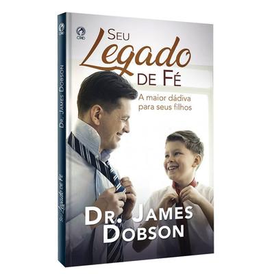 Seu Legado de Fé - Dr. James Dobson