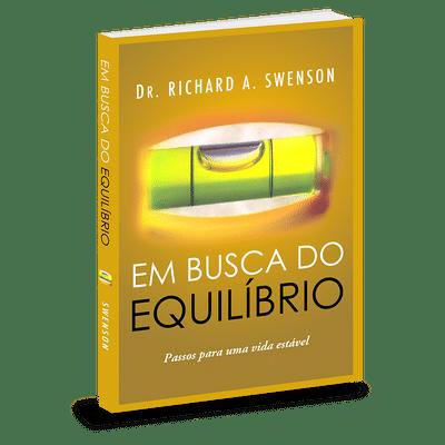 Em Busca do Equilíbrio - Dr. Richard A. Swenson