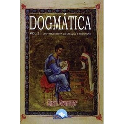Dogmática - Vol. 2 - Emil Brunner