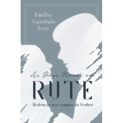 As Boas Novas em Rute - Emílio Garofalo Neto