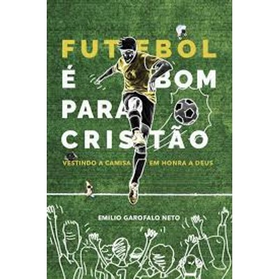 Futebol é Bom Para Cristão - Emílio Garofalo Neto