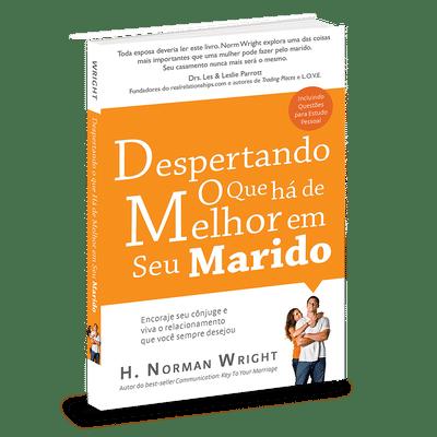 Despertando o Que Há de Melhor Em Seu Marido - H. Norman Wright