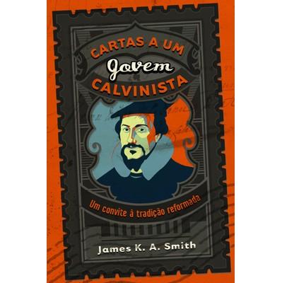Cartas a um Jovem Calvinista - James K. A. Smith
