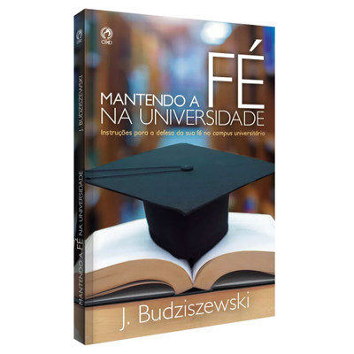Mantendo a Fé na Universidade - J. Budziszewski