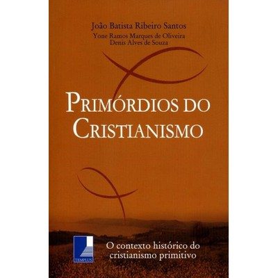Primórdios do Cristianismo - João Batista Ribeiro