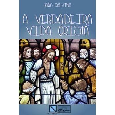 A Verdadeira Vida Cristã - João Calvino