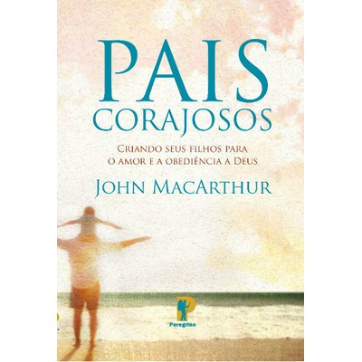 Pais Corajosos - John MacArthur