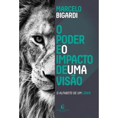 O Poder e O Impacto De Uma Visão - Marcelo Bigardi