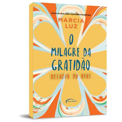 O Milagre da Gratidão: Desafio 90 dias - Marcia Luz