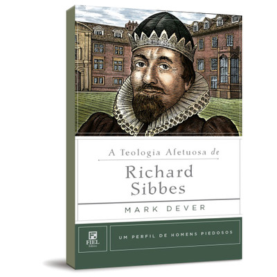 A Teologia Afetuosa de Richard Sibbes - Mark Dever