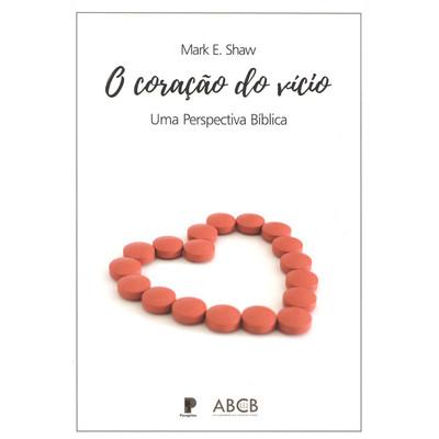 O Coração do Vício - Mark E. Shaw