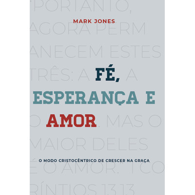 Fé, Esperança e Amor - Mark Jones