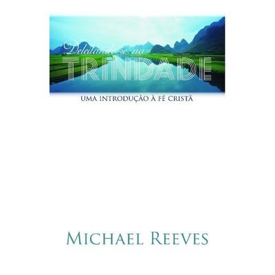 Deleitando-se na Trindade - Michael Reeves