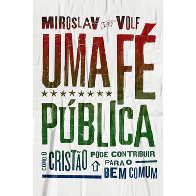 Uma Fé Pública - Miroslav Volf