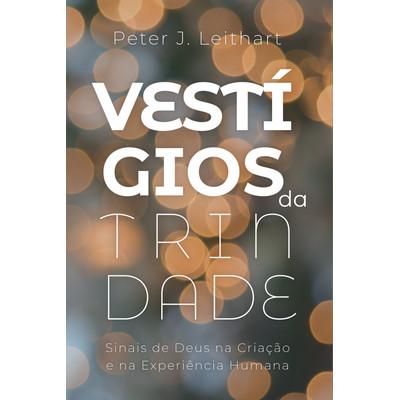 Vestígios da Trindade - Peter J. Leithart