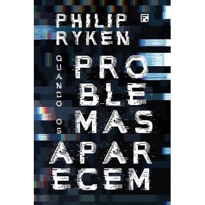 Quando os Problemas Aparecem - Philip Ryken