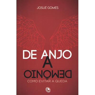De Anjo a DEmônio - Pr. Josué Gomes