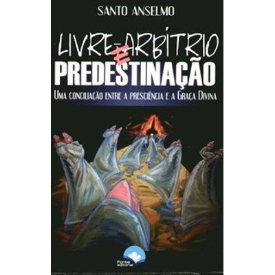 Livre Arbítrio e Predestinação - Santo Anselmo