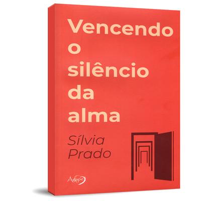 Vencendo o Silêncio da Alma - Silvia Prado