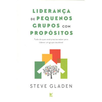 Liderança de Pequenos Grupos com Propósitos - Steve Gladen