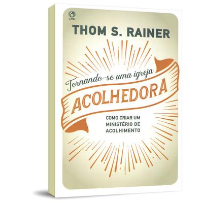 Tornando-se uma Igreja Acolhedora - Thom S. Rainer
