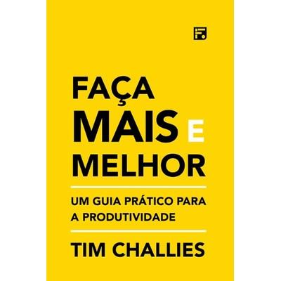 Faça Mais e Melhor - Tim Challies