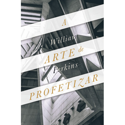 A Arte de Profetizar - William Perkins