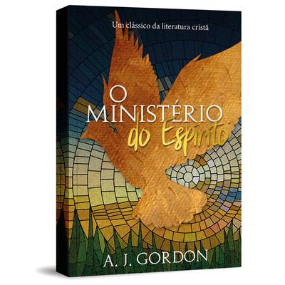 O Ministério Do Espírito - A.J. Gordon
