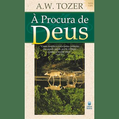 À Procura de Deus - A. W. Tozer