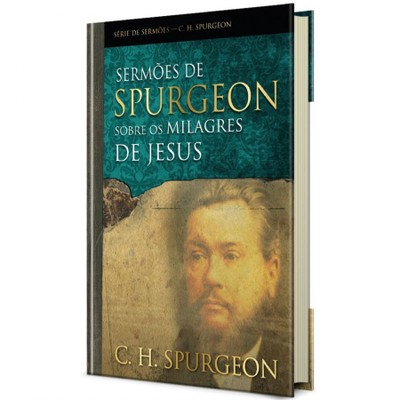 Sermões De Spurgeon Sobre Os Milagres De Jesus - Charles Spurgeon