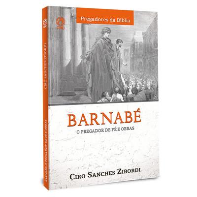 Barnabé: O Pregador de Fé e Obras - Ciro Sanches Zibordi
