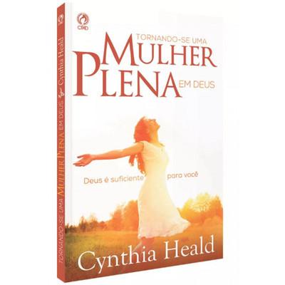 Tornando-se uma Mulher Plena em Deus - Cynthia Heald