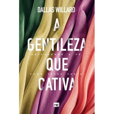 A Gentileza Que Cativa - Dallas Willard