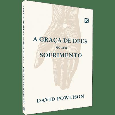 A Graça de Deus no Seu Sofrimento - David Powlison