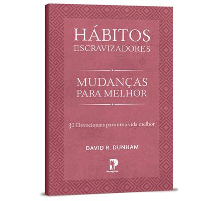 Hábitos Escravizadores: Mudanças para Melhor - David R. Dunham