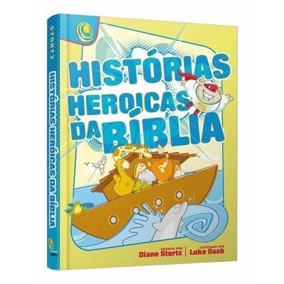 Histórias Heróicas da Bíblia - Diane Stortz