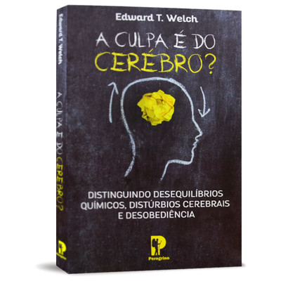 A Culpa é do Cérebro? - Edward T. Welch