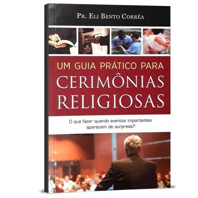 Um Guia Prático Para Cerimônias Religiosas - Eli Bento Corrêa