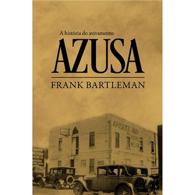 A História do Avivamento Azusa - Frank Bartlenan