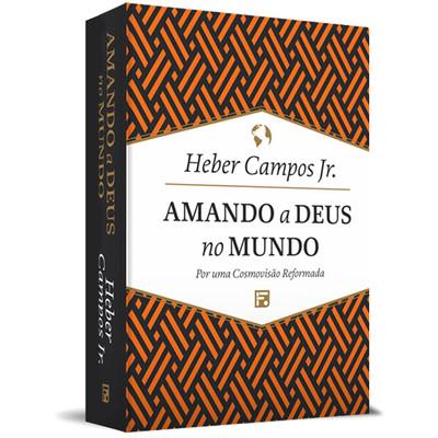 Amando a Deus no mundo - Heber Campos