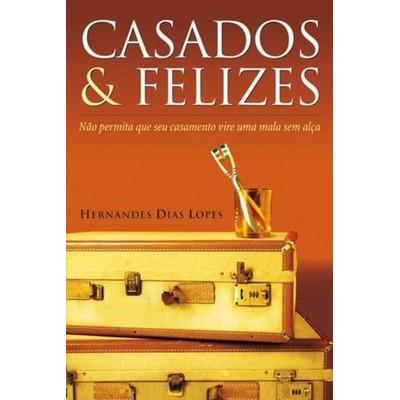 Casados e Felizes - Hernandes Dias Lopes