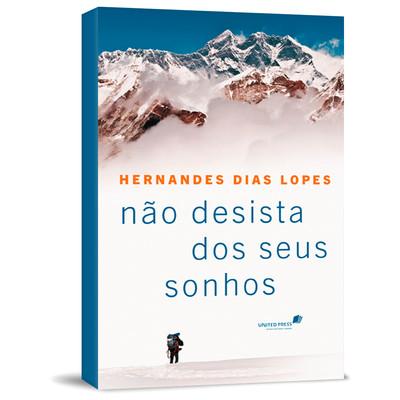 Não Desista dos Seus Sonhos - Hernandes Dias Lopes