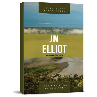Jim Elliot - Um Grande Propósito - Janet Benge e Geoff Benge