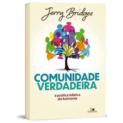 Comunidade Verdadeira: A Prática Bíblica da Koinonia - Jerry Bridges